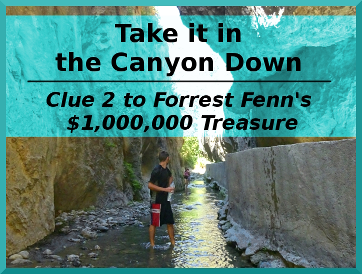 Full Decipher of Forrest Fenn's Take it in the Canyon Down